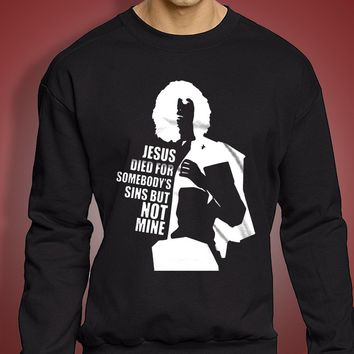 Like Patti Smith Gloria Jesus Died For Somebody'S Sins 2 Men'S Sweatshirt