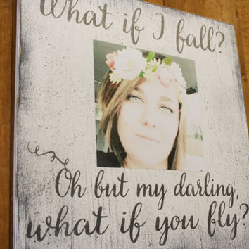 What If I Fall Oh But My Darling What If you Fly Wood Sign Erin Hanson Quote Custom Wood Sign Graduation Gift Wall Decor Vintage Decor