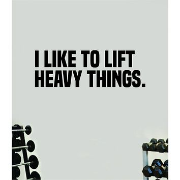 I Like To Lift Heavy Things Fitness Gym Wall Decal Home Decor Bedroom Room Vinyl Sticker Art Teen Work Out Quote Beast Strong Inspirational Motivational Health School