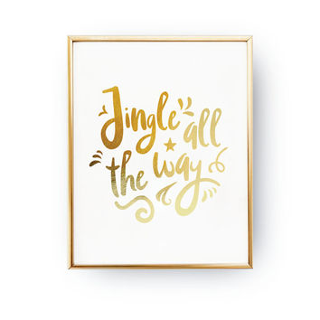 Jingle All The Way Print, Real Gold Foil Print, Christmas Print, Christmas Decor, Nursery Decor, Jingle Bells Song, Holiday Sign, Gold Foil