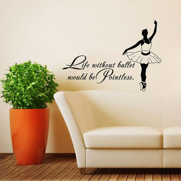 Quote About Dance Life Ballet with Dancer Ballerina Vinyl Decal Home Wall Decor Dance School Studio Stylish Sticker Unique Design Room V527