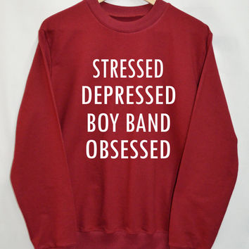 Stressed Depressed Boy Band Obsessed Shirt Sweatshirt Clothing Sweater Top Tumblr Fashion Funny Text Slogan Dope Jumper swag quote blogger