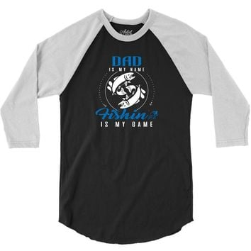 Dad is my Name Fishing Is My Game 3/4 Sleeve Shirt
