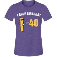 I rule birthday 40: Creations Clothing Art