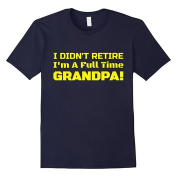 Full Time Grandpa Happy Retirement Gift Gag Present T-Shirt