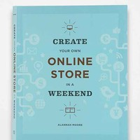 Create Your Own Online Store In A Weekend By Alannah Moore- Assorted One