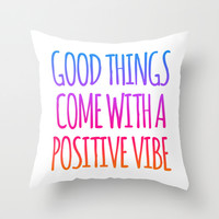 GOOD THINGS COME WITH A POSITIVE VIBE Throw Pillow by CreativeAngel