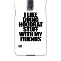 Like Doing Hoodrat Stuff With My Friends - Samsung Galaxy S5 Case