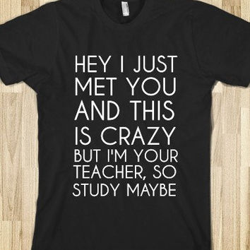 Hey I Just Met You And This is Crazy But Here's My Number So Study Maybe Tshirt-Black