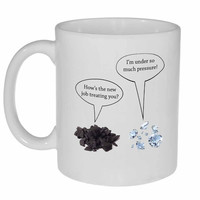 Coal and Diamonds Under Pressure- Coffee or Tea Mug