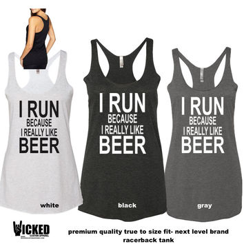 I run because i really like beer  tank top  Ladies  ultra soft racerback tank custom made funny  running tank NLA H023