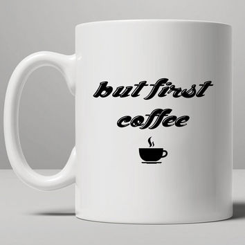 but first coffee Mug, Tea Mug, Coffee Mug