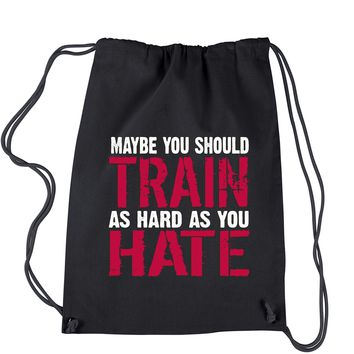 Maybe You Should Train As Hard As You Hate Drawstring Backpack