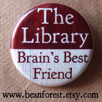 the library is brain's best friend  pinback button by beanforest