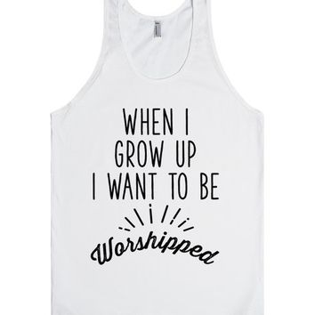 When I Grow Up I Want To Be Worshipped