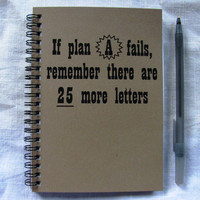 If plan A fails, remember there are 25 more letters - 5 x 7 journal