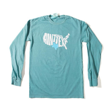 "Green ""Ain't Texas"" Long Sleeve T-Shirt"