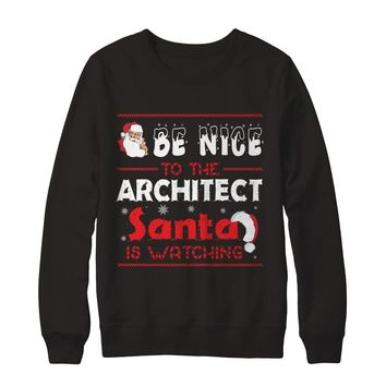 Be Nice To Architect Santa Is Watching Job Profession Christmas T-Shirts Unisex
