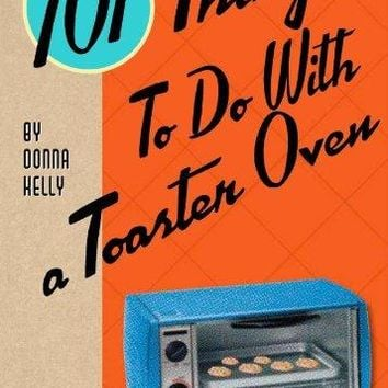101 Things to Do With a Toaster Oven 1 SPI