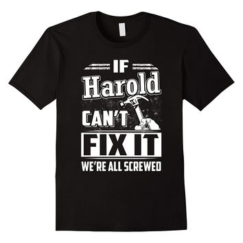 If Harold Can't Fix It We're All Screwed Shirt
