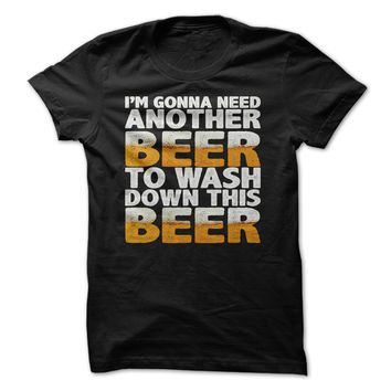 I'm Gonna Need Another Beer To Wash Down This Beer