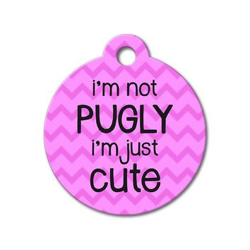 I'm Not Pugly I'm Just Cute - Funny Pet Tag