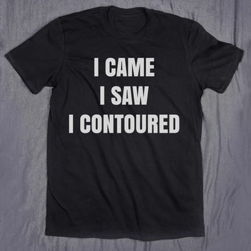 Tumblr Shirt I Came I Saw I Contoured Slogan Make Up Pun Beauty Blogger Sassy T-shirt