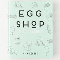 Egg Shop: The Cookbook By Nick Korbee | Urban Outfitters