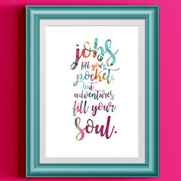 Jobs Fill Your Pocket But Adventures Fill Your Soul Fluid Painting Typography Print