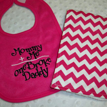 Hot Pink Baby Girl Mommy Plus Me Equals One Broke Daddy Hot Pink Bib and Pink Chevron Burp Cloth - Baby Girl Pink and Black Gift Set