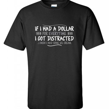 If I Had A Dollar For Everytime I Got Distracted Graphic Sarcastic Funny T Shirt
