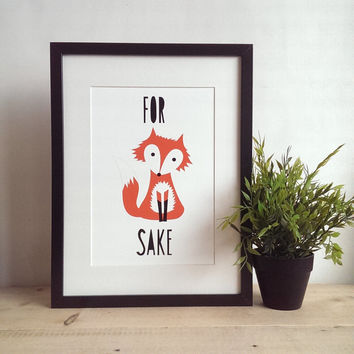 For Fox Sake Print, A4, Quirky Fox Art, Woodland Print, Unusual Gift