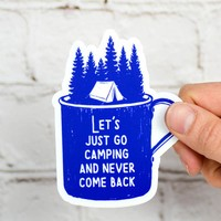 Let's just go camping and never come back... Vinyl Sticker