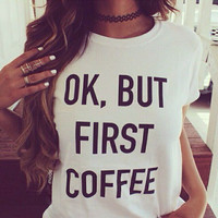 """OK, BUT FIRST COFFEE"" letters print casual short-sleeved round neck T-shirt"