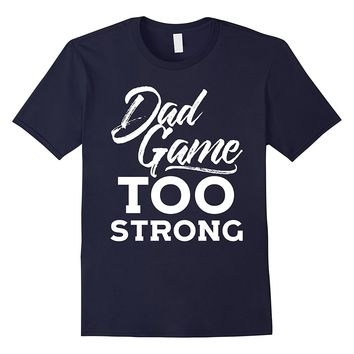 Dad Game Too Strong Funny Father's Day Hip Hop T-shirt