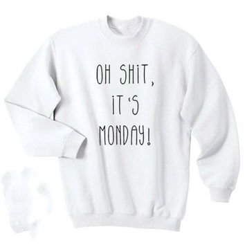 Oh Shit It's Monday Funny Slogan Black Humour Tumblr Funny Gift Men's Women's Unisex Top Crewneck Sweatshirt aesthetic tops