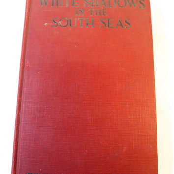 White Shadows in the South Seas Book by Frederick O'Brien 1919 Best Seller Book Love in Marquesa Islands 1928 MGM Movie Monte Blue R. Torres