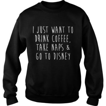 I just to drink coffee take snap and go to disney Sweatshirt Unisex