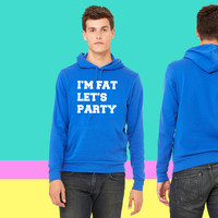 I'm Fat Let's Party Funny Design sweatshirt hoodie