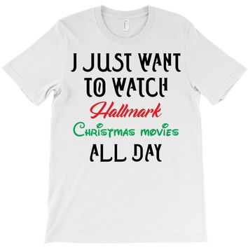 I just want to watch hallmark Christmas movies all day T-Shirt