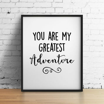 You are my greatest adventure, 8x10 digital print, black and white, instant printable poster, typography, download wall art quote home decor