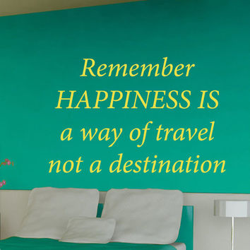 Wall Decals Quote Remember Happiness Is A Way Of Travel Not A Destination Home Vinyl Decal Sticker Kids Nursery Baby Room Decor kk539
