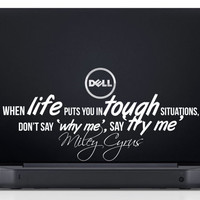 """Miley Cyrus Laptop Decal Inspirational Quote """"When life puts you in tough situations, don't say 'why me' say 'try me'"""" 7 x 2.4 inches"""