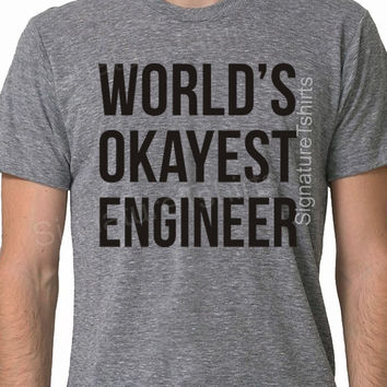 WORLDS OKAYEST ENGINEER Funny Graphic Tee Great Gift for the Holidays Engineer Gift Unisex Ladies Christmas Gift
