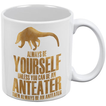 Always Be Yourself Anteater White All Over Coffee Mug