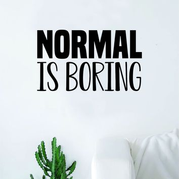 Normal is Boring Wall Decal Sticker Bedroom Room Art Vinyl Home Decor Inspirational Teen School Nursery