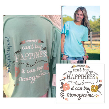 "Preppy Soft Cotton Southern Tee, "" Money Can't Buy Happiness but it can buy Monograms "" Limited Quantity / Soft Cotton Tee / Aqua Tee /"