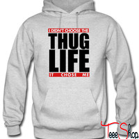 I didn't chose the thug life it chose me Hoodie