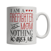 I Am A Firefighter and A Mom Nothing Scares Me Mug