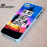 Ok, But First Coffee art iPhone 4s iphone 5 iphone 5s iphone 6 case, Samsung s3 samsung s4 samsung s5 note 3 note 4 case, iPod 4 5 Case